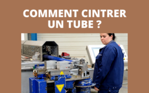Comment cintrer un tube ?